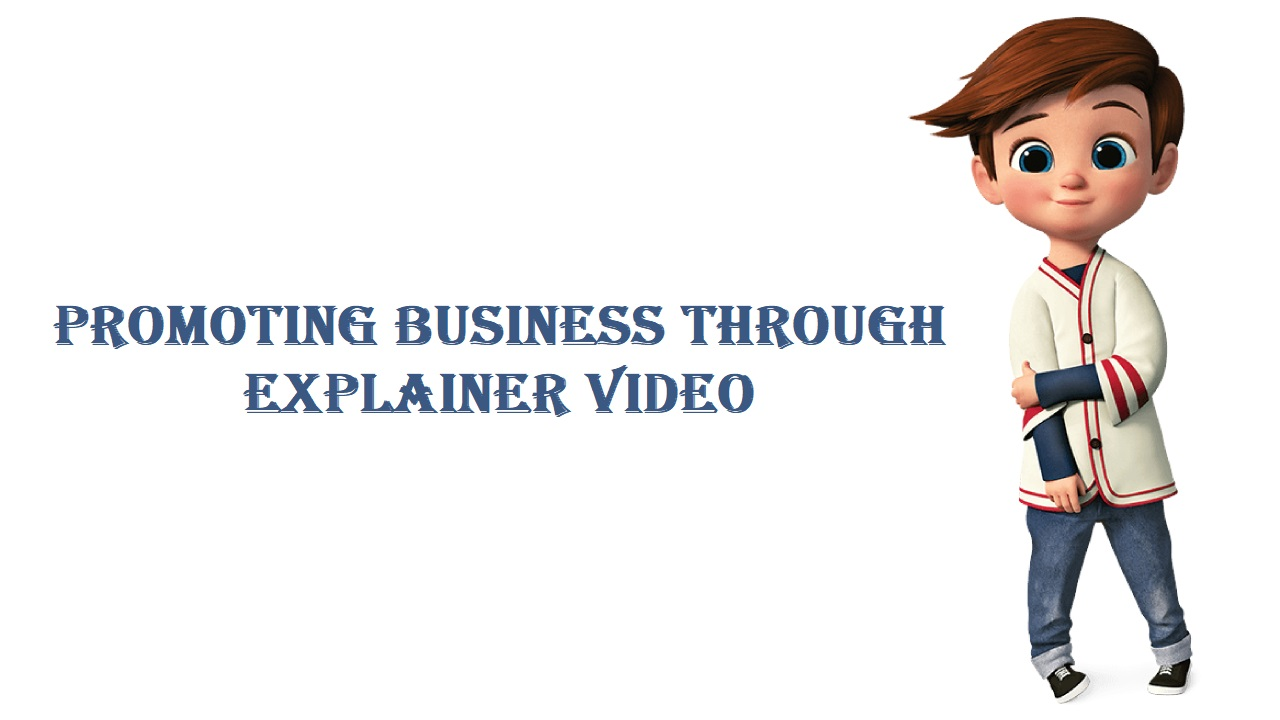 Promoting Business Through Explainer Video