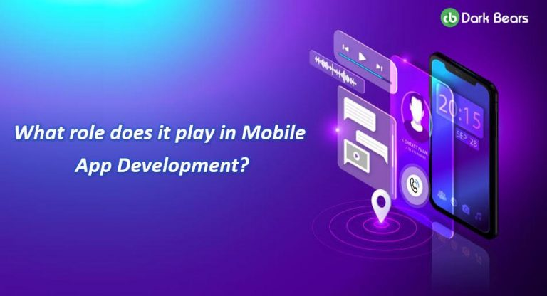 What role does it play in Mobile App Development?