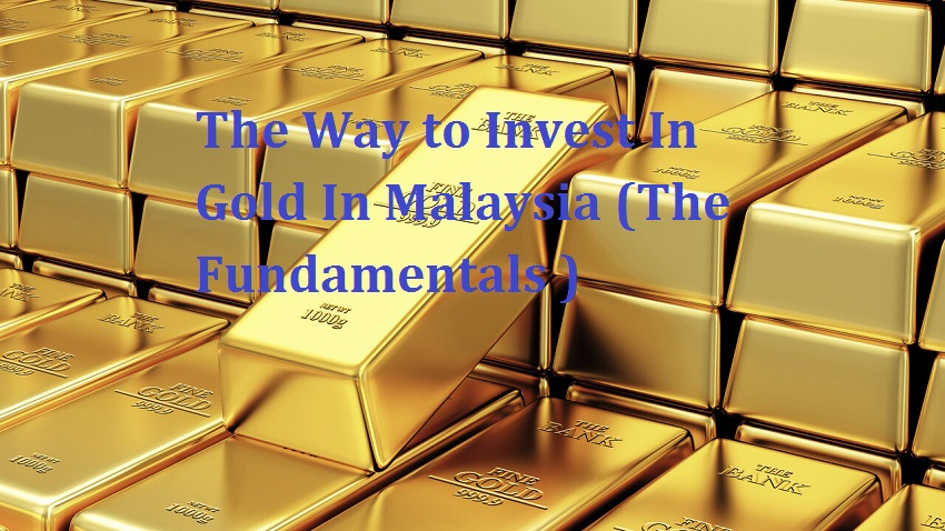 The Way to Invest In Gold In Malaysia (The Fundamentals )