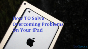 How TO Solve Overcoming Problems On Your iPad