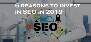 6 reasons to invest in SEO in 2019
